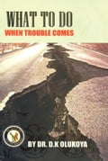 9789789201068 - Dr. D.K. Olukoya: What To Do When Trouble Comes - Book