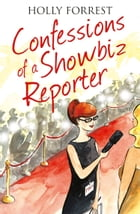 Confessions of a Showbiz Reporter (The Confessions Series) by Holly Forrest