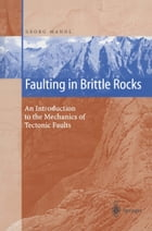 Faulting in Brittle Rocks: An Introduction to the Mechanics of Tectonic Faults by Georg Mandl