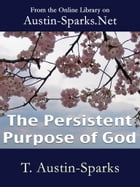 The Persistent Purpose of God by T. Austin-Sparks