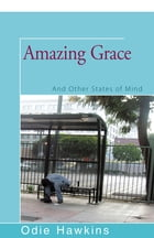 Amazing Grace: And Other States of Mind by Odie Hawkins