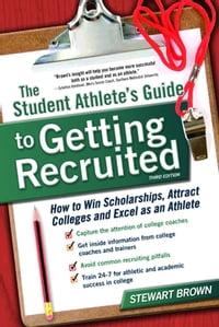 The Student Athlete's Guide to Getting Recruited: How to Win Scholarships, Attract Colleges and…