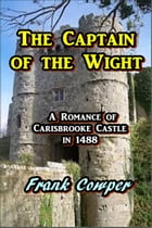 The Captain of the Wight: A Romance of Carisbrooke Castle in 1488 by Frank Cowper