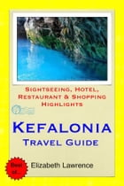 Kefalonia, Greece Travel Guide: Sightseeing, Hotel, Restaurant & Shopping Highlights by Elizabeth Lawrence