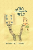 She Presents Well by Kenneth J. Smith