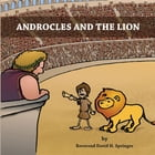 Androcles And The Lion by Reverend David H. Springer