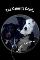 The Camel's Dead: My Name is Timothy Conehead and I'm a Border Collie. by Kathleen Phythian