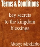 Terms and conditions: key secrets to the kingdom blessing by Adetokunbo Abidoye