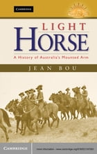 Light Horse: A History of Australia's Mounted Arm