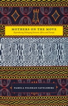 Mothers on the Move: Reproducing Belonging between Africa and Europe by Pamela Feldman-Savelsberg