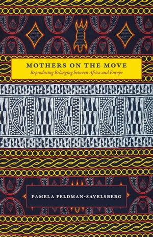 Mothers on the Move Reproducing Belonging between Africa and Europe