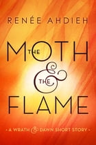 The Moth & the Flame: A Wrath & the Dawn Short Story by Renée Ahdieh