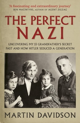 Book The Perfect Nazi: Uncovering My SS Grandfather's Secret Past and How Hitler Seduced a Generation by Martin Davidson