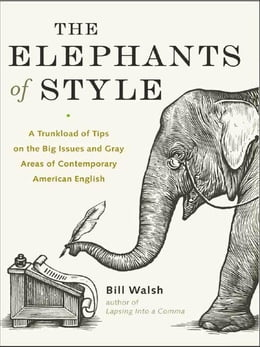 Book The Elephants of Style: A Trunkload of Tips on the Big Issues and Gray Areas of Contemporary… by Walsh, Bill