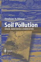 Soil Pollution: Origin, Monitoring & Remediation by Ibrahim Mirsal