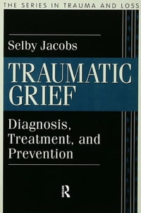 Traumatic Grief: Diagnosis, Treatment, and Prevention