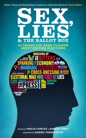 Sex,  Lies and the Ballot Box 50 Things You Need To Know About British Elections