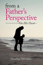 From a Father's Perspective: On His Own by Johnathan McFadden