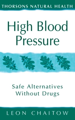 Book High Blood Pressure: Safe alternatives without drugs (Thorsons Natural Health) by Leon Chaitow