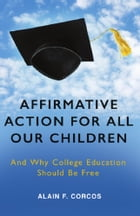 Affirmative Action for All Our Children: And Why College Education Should Be Free by Alain F. Corcos