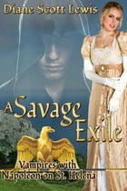 A Savage Exile: Vampires with Napoleon on St. Helena by Diane Scott Lewis
