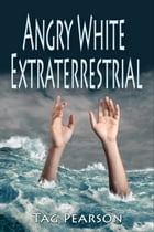 Angry White Extraterrestrial by Tag Pearson