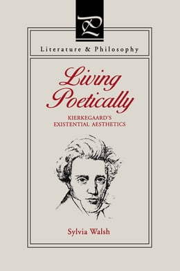 Book Living Poetically: Kierkegaard's Existential Aesthetics by Sylvia Walsh