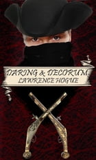Daring and Decorum: A Highwayman Novel by Lawrence Hogue
