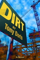 Dirt: A Novel by Tony Doris