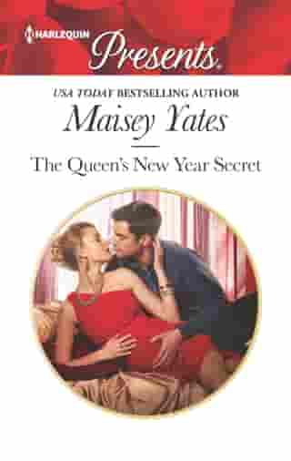 The Queen's New Year Secret: A Contemporary Royal Romance by Maisey Yates