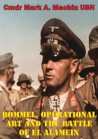 Rommel, Operational Art And The Battle Of El Alamein by Cmdr Mark A. Machin USN