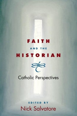 Book Faith and the Historian: Catholic Perspectives by Nick Salvatore