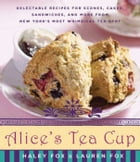 Alice's Tea Cup: Delectable Recipes for Scones, Cakes, Sandwiches, and More from New York's Most…