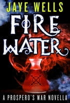 Fire Water: A Prospero's War Novella by Jaye Wells