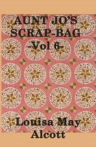 Aunt Jo's Scrap Bag by Louisa May Alcott