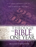 Through the Bible in One Year: A 52 Lesson Introduction to the 66 Books of the Bible by Dr. Alan B. Stringfellow