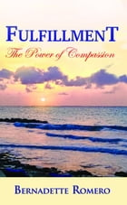 Fulfillment: The Power of Compassion by Bernadette Romero