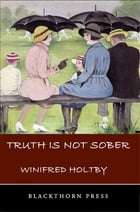 Truth is Not Sober: And Other Stories by Winifred Holtby