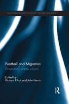 Football and Migration: Perspectives, Places, Players