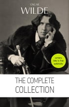 Oscar Wilde: The Complete Collection [contains links to free audiobooks] (The Picture Of Dorian Gray + Lady Windermere's Fan + The Importance of Being by Oscar Wilde
