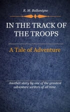 In the Track of the Troops by Ballantyne, R. M.