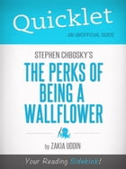 Quicklet on Stephen Chbosky's The Perks of Being a Wallflower by Zakkia Uddin