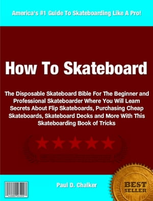 How To Skateboard The Disposable Skateboard Bible For The Beginner and Professional Skateboarder Where You Will Learn Secrets About Flip Skateboards,