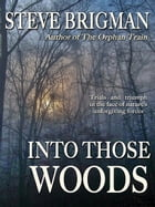 Into Those Woods by Steve Brigman