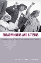 Breadwinners and Citizens: Gender in the Making of the French Social Model by Laura  Levine Frader