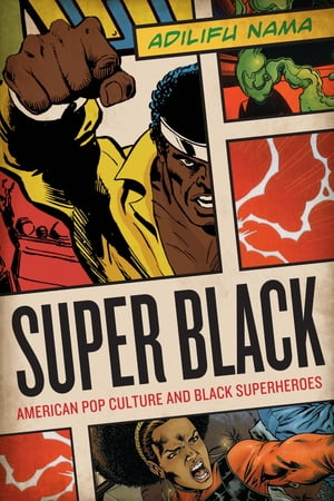 Super Black American Pop Culture and Black Superheroes