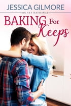 Baking for Keeps by Jessica Gilmore