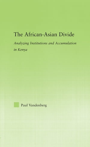 The African-Asian Divide Analyzing Institutions and Accumulation in Kenya