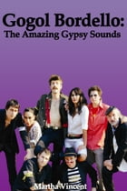 Gogol Bordello: The Amazing Gypsy Sounds by Martha Vincent