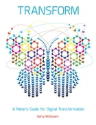 Transform: A Rebel's Guide for Digital Transformation by Gerry McGovern